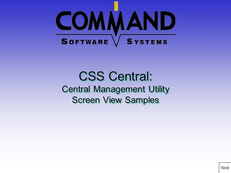 CSS Central: Central Management Utility Screen View Samples Next.