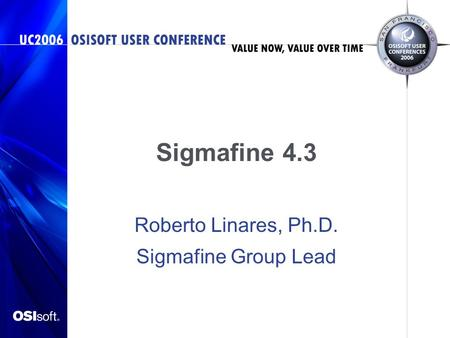 Roberto Linares, Ph.D. Sigmafine Group Lead