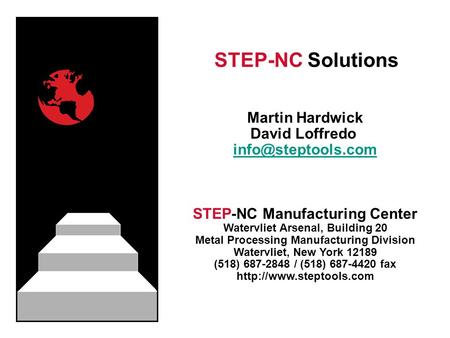 STEP-NC Solutions Martin Hardwick David Loffredo STEP-NC Manufacturing Center Watervliet Arsenal, Building 20 Metal Processing Manufacturing.