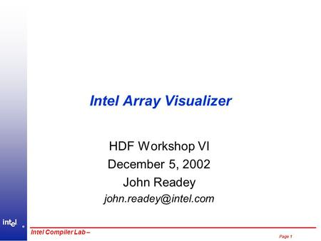 ® Page 1 Intel Compiler Lab – Intel Array Visualizer HDF Workshop VI December 5, 2002 John Readey
