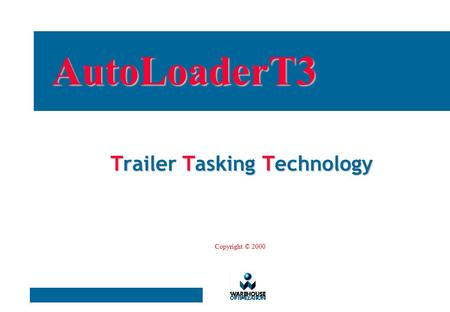Trailer Tasking Technology AutoLoaderT3 Copyright © 2000.