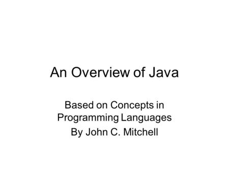 An Overview of Java Based on Concepts in Programming Languages By John C. Mitchell.