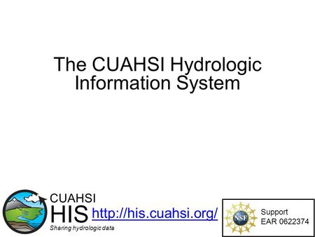 The CUAHSI Hydrologic Information System Support EAR 0622374 CUAHSI HIS Sharing hydrologic data
