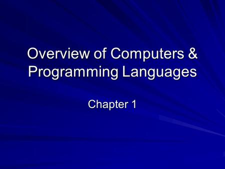 Overview of Computers & Programming Languages Chapter 1.