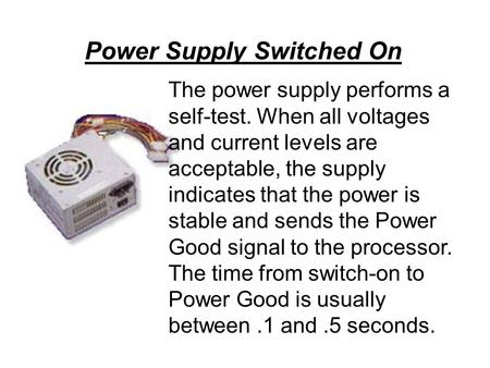 The power supply performs a self-test. When all voltages and current levels are acceptable, the supply indicates that the power is stable and sends the.