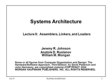 Lec 9Systems Architecture1 Systems Architecture Lecture 9: Assemblers, Linkers, and Loaders Jeremy R. Johnson Anatole D. Ruslanov William M. Mongan Some.
