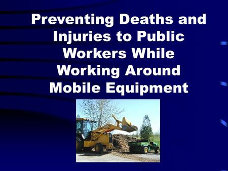 Preventing Deaths and Injuries to Public Workers While Working Around Mobile Equipment.