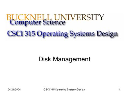 04/21/2004CSCI 315 Operating Systems Design1 Disk Management.