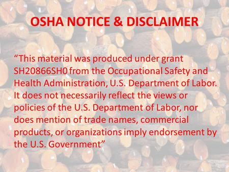 "OSHA NOTICE & DISCLAIMER ""This material was produced under grant SH20866SH0 from the Occupational Safety and Health Administration, U.S. Department of."
