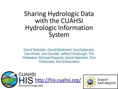 Sharing Hydrologic Data with the CUAHSI Hydrologic Information System Support EAR 0622374 CUAHSI HIS Sharing hydrologic data  David.
