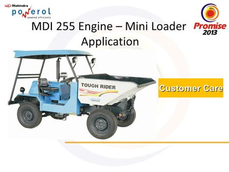 Customer Care MDI 255 Engine – Mini Loader Application.