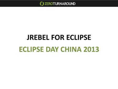 JREBEL FOR ECLIPSE ECLIPSE DAY CHINA 2013. PRESENTER ANTON PRODUCT MANAGER.