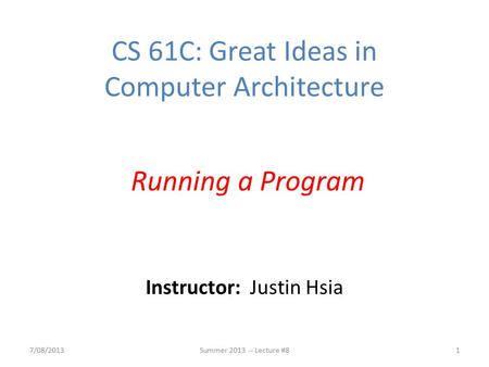 Instructor: Justin Hsia 7/08/2013Summer 2013 -- Lecture #81 CS 61C: Great Ideas in Computer Architecture Running a Program.