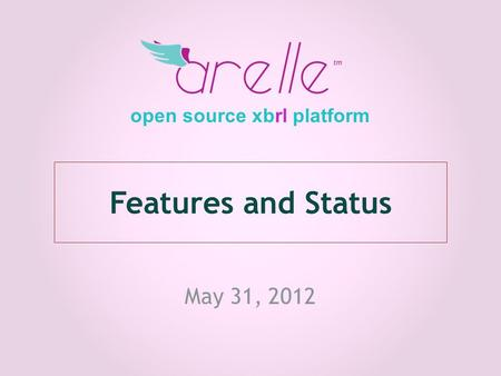 Features and Status May 31, 2012 open source xbrl platform.