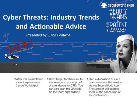Cyber Threats: Industry Trends and Actionable Advice Presented by: Elton Fontaine.