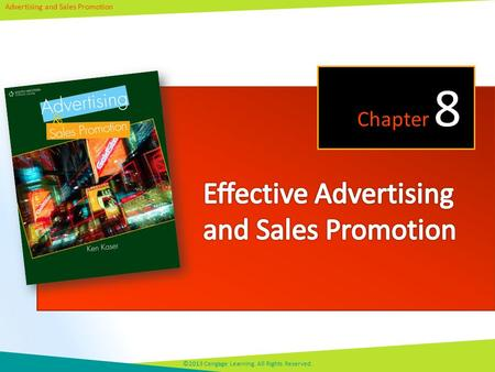 Advertising and Sales Promotion ©2013 Cengage Learning. All Rights Reserved. Chapter 8.