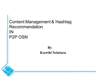Content Management & Hashtag Recommendation IN P2P OSN By Keerthi Nelaturu.