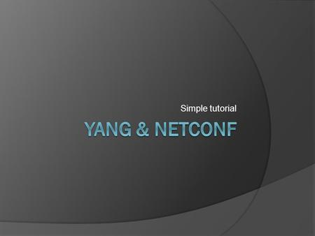Simple tutorial Yang & Netconf.