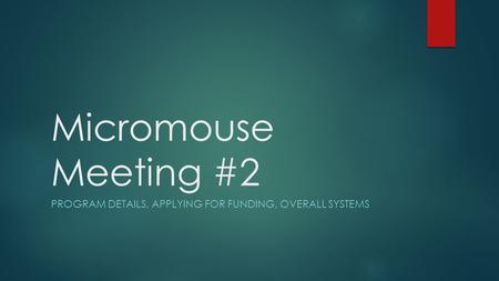 Micromouse Meeting #2 PROGRAM DETAILS, APPLYING FOR FUNDING, OVERALL SYSTEMS.