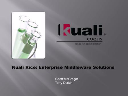 Research administration Kuali Rice: Enterprise Middleware Solutions Geoff McGregor Terry Durkin.