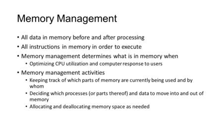 Memory Management All data in memory before and after processing All instructions in memory in order to execute Memory management determines what is in.