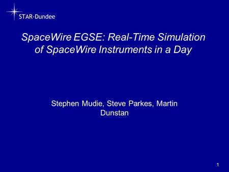 SpaceWire EGSE: Real-Time Simulation of SpaceWire Instruments in a Day 1 Stephen Mudie, Steve Parkes, Martin Dunstan.