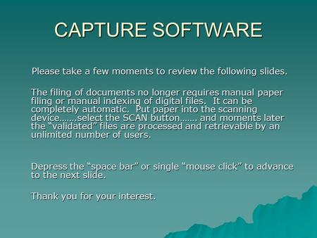 CAPTURE SOFTWARE Please take a few moments to review the following slides. Please take a few moments to review the following slides. The filing of documents.