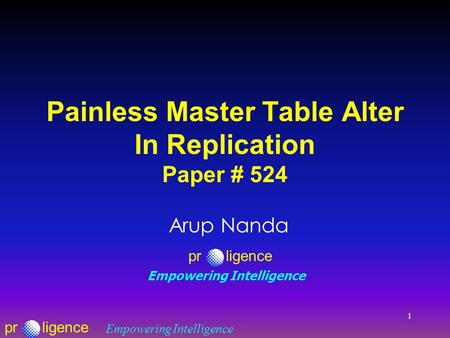 Prligence Empowering Intelligence 1 Painless Master Table Alter In Replication Paper # 524 Arup Nanda prligence Empowering Intelligence.