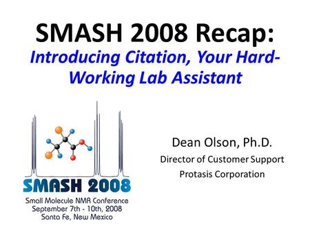 SMASH 2008 Recap: Introducing Citation, Your Hard- Working Lab Assistant Dean Olson, Ph.D. Director of Customer Support Protasis Corporation.
