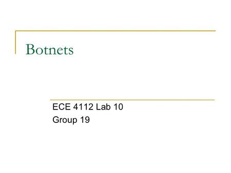 Botnets ECE 4112 Lab 10 Group 19.