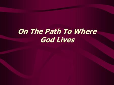 On The Path To Where God Lives. Romans 6:1 - 23 1 What shall we say then? Shall we continue in sin, that grace may abound? 2 God forbid. How shall we,