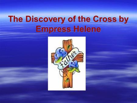 The Discovery of the Cross by Empress Helene. Introduction  Can any one tell me the feast the church celebrates on the 28th of September every year,