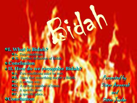Bidah Presented by Sister Ameenah and Sister Jordan I. What is Bidah?