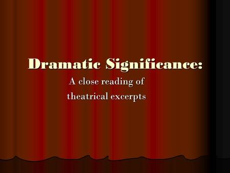 Dramatic Significance: A close reading of theatrical excerpts.