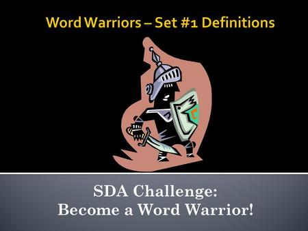 SDA Challenge: Become a Word Warrior!.  Here comes Set #2 of your Word Warriors vocabulary words! Remember, if you work hard you can win awards and prizes.