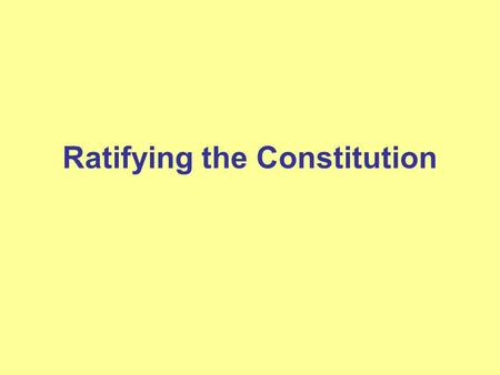 Ratifying the Constitution. Ratifying Process 9 of thirteen states need to ratify (agree) –Ratified at state conventions, not legislatures –State legs.