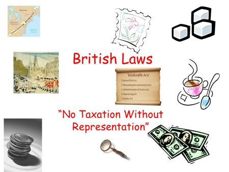 "British Laws ""No Taxation Without Representation""."