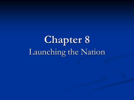 Chapter 8 Launching the Nation. was originally a group selected by state legislatures to represent the popular vote in determining the winner of presidential.