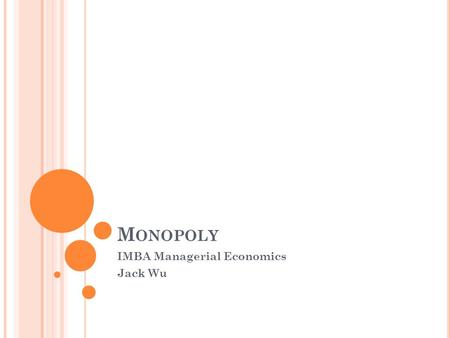 M ONOPOLY IMBA Managerial Economics Jack Wu. M ONOPOLY.
