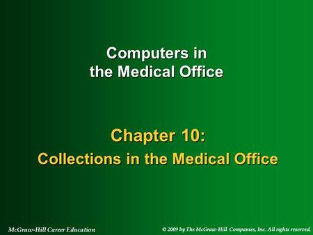 © 2009 by The McGraw-Hill Companies, Inc. All rights reserved. McGraw-Hill Career Education Chapter 10: Collections in the Medical Office Computers in.
