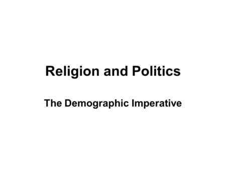 Religion and Politics The Demographic Imperative.