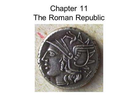 Chapter 11 The Roman Republic. Ancient Roman Cities Most ancient cities in Italy were built on hilltops because they could defend their cities better.