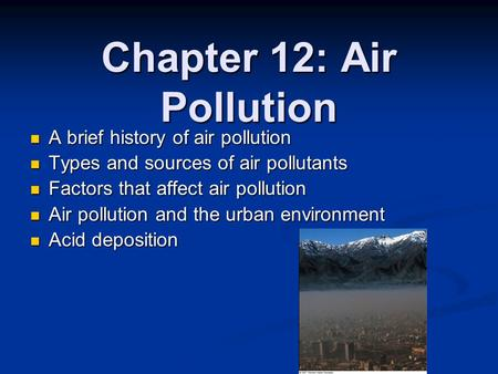 Chapter 12: <strong>Air</strong> <strong>Pollution</strong> A brief history of <strong>air</strong> <strong>pollution</strong> A brief history of <strong>air</strong> <strong>pollution</strong> Types and sources of <strong>air</strong> <strong>pollutants</strong> Types and sources of <strong>air</strong>.
