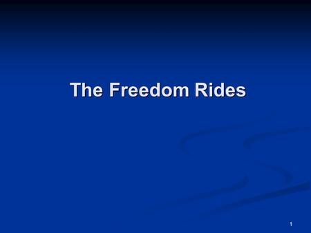 1 The Freedom Rides. 2 Members of the Journey of Reconciliation In early 1947, CORE announced plans to send eight white and eight black men into the upper.