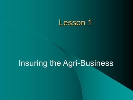 Lesson 1 Insuring the Agri-Business. Next Generation Scienc/Common Core Standards Addressed CCSS.ELA Literacy.RST.11 ‐ 12.9 Synthesize information from.