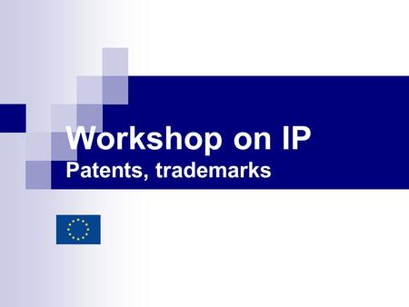 Workshop on IP Patents, trademarks. 2 Programme Use of IP in Business Patent Utility models Design Copyright Trademark Innovation process.