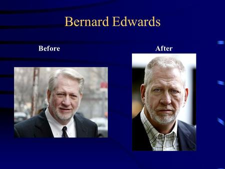 Bernard Edwards BeforeAfter. UTube Bernard Ebbers co-founded the telecommunications company WorldCom. In 2005, he was convicted of fraud and conspiracy.