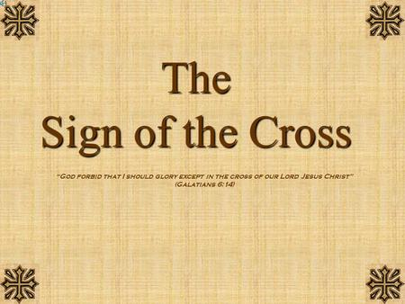 "The Sign of the Cross ""God forbid that I should glory except in the cross of our Lord Jesus Christ"" (Galatians 6:14)"