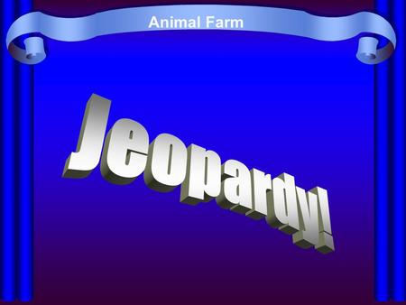 Animal Farm Jeopardy! Created by Educational Technology Network. www.edtechnetwork.com 2009.