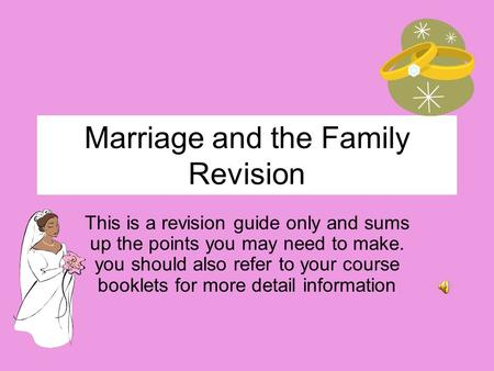 Marriage and the Family Revision This is a revision guide only and sums up the points you may need to make. you should also refer to your course booklets.